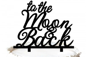 """ to The Moon & Back"" Cake Topper for Wedding Romantic"