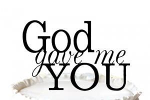 """God Gave Me You"" Wedding Cake Topper"