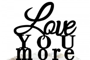 """Love You More"" Wedding Cake Topper"