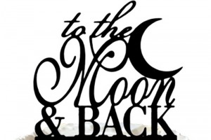 """to The Moon & Back"" Wedding Cake Topper"